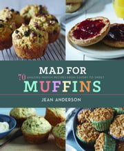 Mad for Muffins - 70 Amazing Muffin Recipes from Savory to Sweet ebook by Jean Anderson