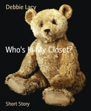 Who's In My Closet? ebook by Debbie Lacy