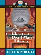 The Ghost and the Dead Man's Library ebook by Alice Kimberly