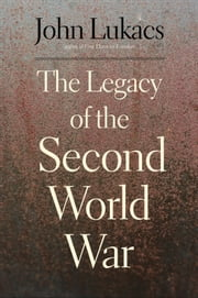 The Legacy of the Second World War ebook by John Lukacs