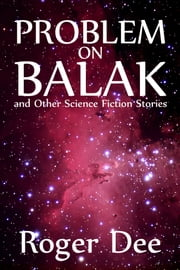 Problem on Balak and Other Science Fiction Stories ebook by Roger Dee