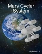Mars Cycler System ebook by Terry A Maiers