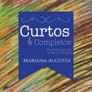 Curtos e completos - poemas-pílula e seus amigos ebook by Mariana Augusta