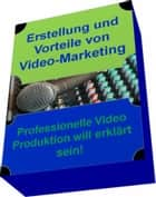 Erstellung und Vorteile von Video-Marketing - Professionelle Video Produktion will erklärt sein! ebook by Ina Schmid