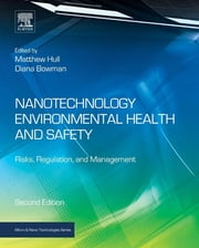 Nanotechnology Environmental Health and Safety - Risks, Regulation, and Management ebook by Matthew Hull,Diana Bowman