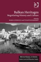 Balkan Heritages ebook by Dr Tchavdar Marinov,Professor Maria Couroucli,Professor Catherine Morgan