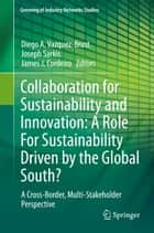 Collaboration for Sustainability and Innovation: A Role For Sustainability Driven by the Global South? - A Cross-Border, Multi-Stakeholder Perspective ebook by Joseph Sarkis, James J. Cordeiro, Diego A. Vazquez-Brust