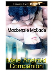 Male Android Companion ebook by Mackenzie McKade