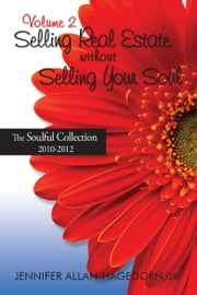 Selling Real Estate without Selling Your Soul, Volume 2 - The Soulful Collection 2010 - 2012 ebook by Jennifer Allan-Hagedorn