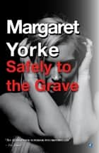 Safely To The Grave ebook by Margaret Yorke