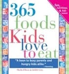 365 Foods Kids Love to Eat: Fun, Nutritious and Kid-Tested! eBook by Sheila Ellison, Judith GraySheila Ellison, Judith GraySheila Ellison,...
