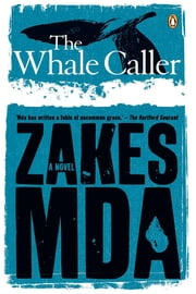 The Whale Caller - The collected columns of madness and subtle finger-pointing ebook by Zakes Mda