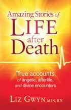 Amazing Stories of Life After Death ebook by Liz Gwyn