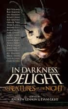 Creatures of the Night - In Darkness, Delight, #2 ebook by Jeff Strand, Evans Light, Andrew Lennon,...