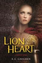 Lion Heart - A Scarlet Novel ebook by A. C. Gaughen