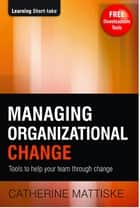 Managing Organizational Change ebook by Catherine Mattiske