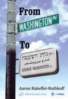 From Washington Avenue to Washington Street ebook by Aaron Rakeffet-Rothkoff