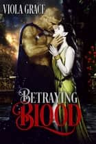 Betraying Blood ebook by Viola Grace