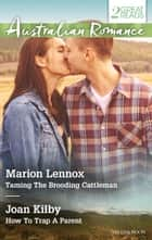 Taming The Brooding Cattleman/How To Trap A Parent ebook by Marion Lennox, Joan Kilby