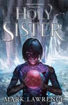 Holy Sister (Book of the Ancestor, Book 3) ebook by