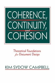 Coherence, Continuity, and Cohesion - Theoretical Foundations for Document Design ebook by Kim Sydow Campbell