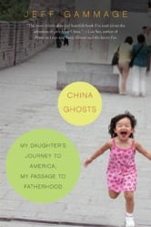 China Ghosts - My Daughter's Journey to America, My Pas ebook by Jeff Gammage