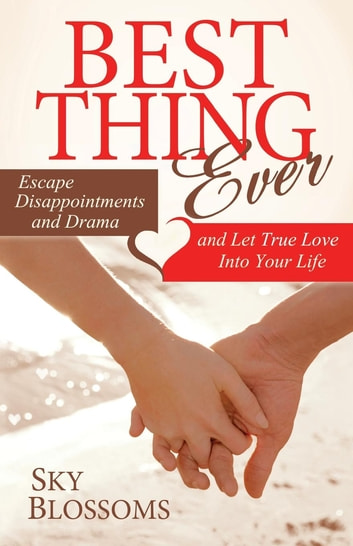 Best Thing Ever - Escape Disappointments and Drama and Let True Love Into Your Life ebook by Sky Blossoms