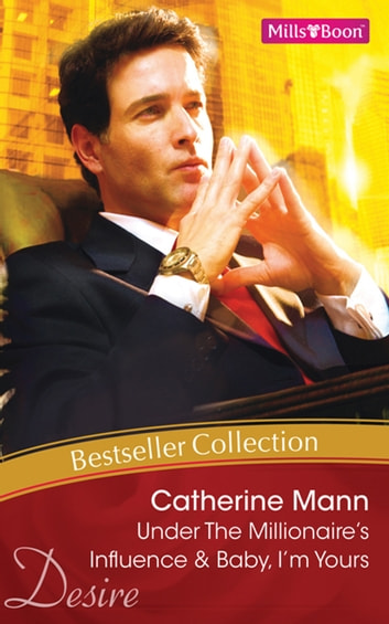 Catherine Mann Bestseller Collection 201107/Under The Millionaire's Influence/Baby, I'm Yours 電子書 by Catherine Mann,Catherine Mann