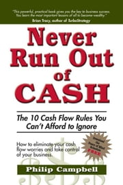 Never Run Out of Cash: The 10 Cash Flow Rules You Can't Afford to Ignore ebook by Philip Campbell