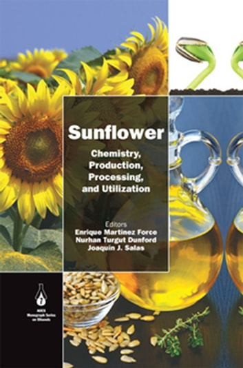 Sunflower - Chemistry, Production, Processing, and Utilization ebook by