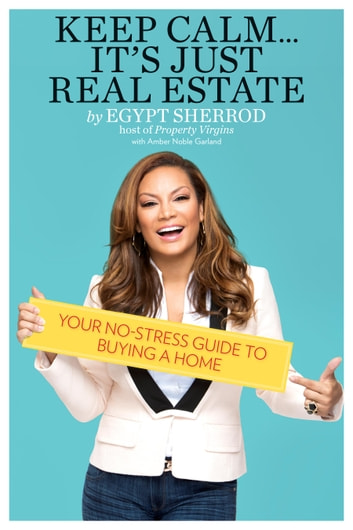 Keep Calm . . . It's Just Real Estate - Your No-Stress Guide to Buying a Home ebook by Egypt Sherrod