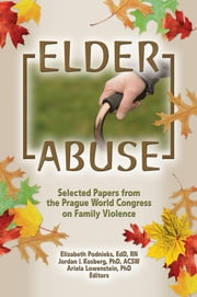 Elder Abuse - Selected Papers from the Prague World Congress on Family Violence ebook by Elizabeth Podnieks,Ariela Lowenstein,Jordan I Kosberg