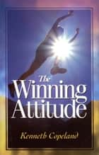 Winning Attitude eBook by Copeland, Kenneth