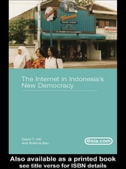 The Internet in Indonesia's New Democracy ebook by David T. Hill,Krishna Sen