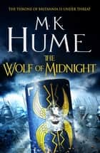 The Wolf of Midnight (Tintagel Book III) - An epic tale of Arthurian Legend ebook by M. K. Hume