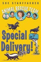 Animal Rescue Team: Special Delivery! ebook by Sue Stauffacher, Priscilla Lamont