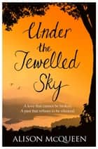 Under the Jewelled Sky ebook by Alison McQueen