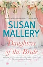 Daughters of the Bride - A Novel eBook von Susan Mallery
