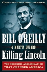 Killing Lincoln - The Shocking Assassination that Changed America Forever ebook by Bill O'Reilly,Martin Dugard