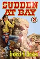 Sudden - At Bay (A Sudden Western #2) ebook by Frederick H. Christian
