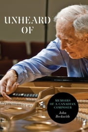 Unheard Of - Memoirs of a Canadian Composer ebook by John Beckwith