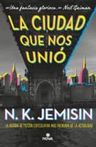 La ciudad que nos unió ebook by N.K. Jemisin