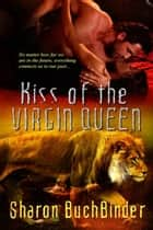 Kiss of the Virgin Queen ebook by Sharon  Buchbinder