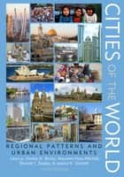 Cities of the World - Regional Patterns and Urban Environments ebook by Stanley D. Brunn, Maureen Hays-Mitchell, Donald J. Zeigler,...