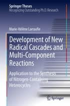 Development of New Radical Cascades and Multi-Component Reactions ebook by Marie-Helene Larraufie
