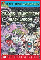 The Class Election from the Black Lagoon ebook by Mike Thaler, Jared Lee