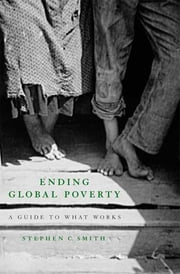 Ending Global Poverty - A Guide to What Works ebook by Stephen C. Smith