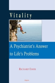 Vitality - A Psychiatrist's Answer to Life's Problems ebook by Richard Esser