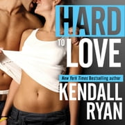 Hard to Love audiobook by Kendall Ryan