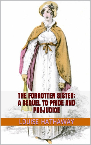 The Forgotten Sister: A Sequel to Pride and Prejudice ebook by Louise Hathaway